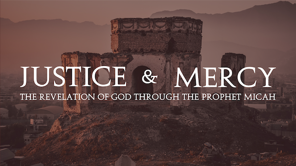 Justice and Mercy: The Revelation of God Through the Prophet Micah